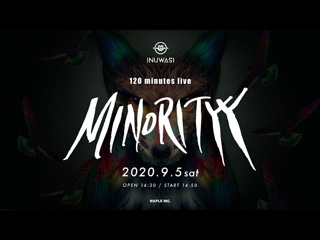 [Endless Live Stream]「 INUWASI 120 minutes live – MINORITYY – 」
