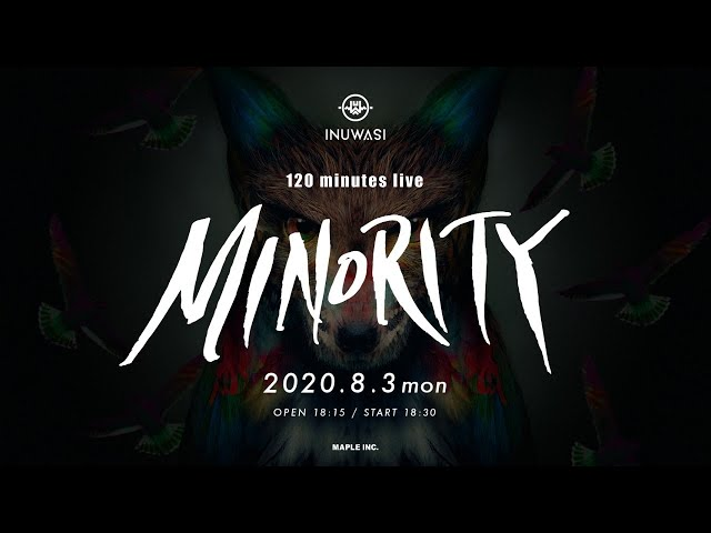 [Endless Live Stream]「 INUWASI 120 minutes live – MINORITY – 」